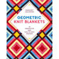 View larger image of Geometric Knit Blankets: 30 Innovative and Fun-to-Knit Designs